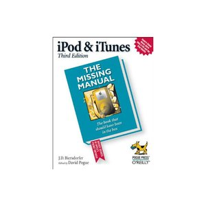 O'Reilly Media - iPod & iTunes: The Missing Manual, by J.D. Biersdorfer. 3rd Edition.